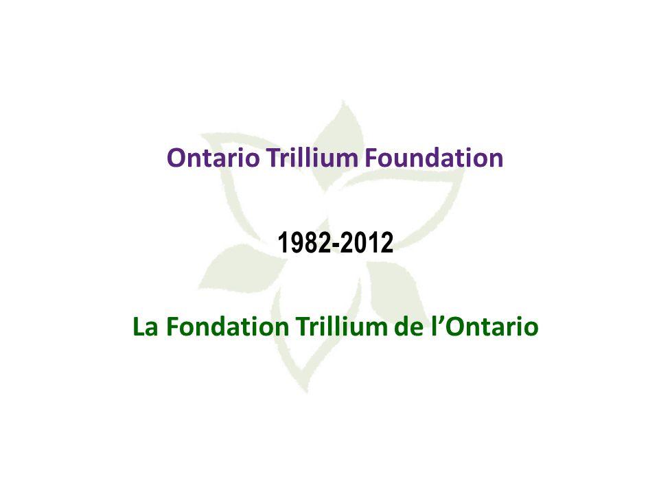 Ontario Trillium Foundation 1982-2012 La Fondation Trillium de lOntario