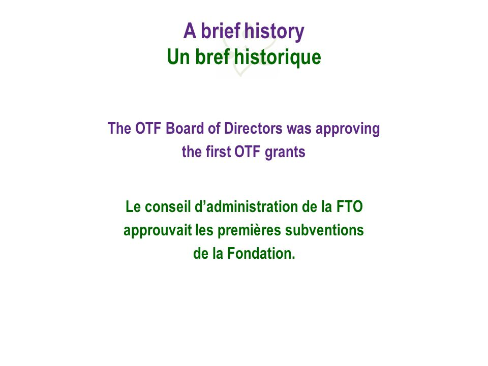 The OTF Board of Directors was approving the first OTF grants Le conseil dadministration de la FTO approuvait les premières subventions de la Fondation.