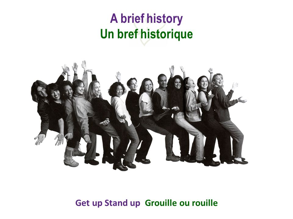 Get up Stand up Grouille ou rouille A brief history Un bref historique