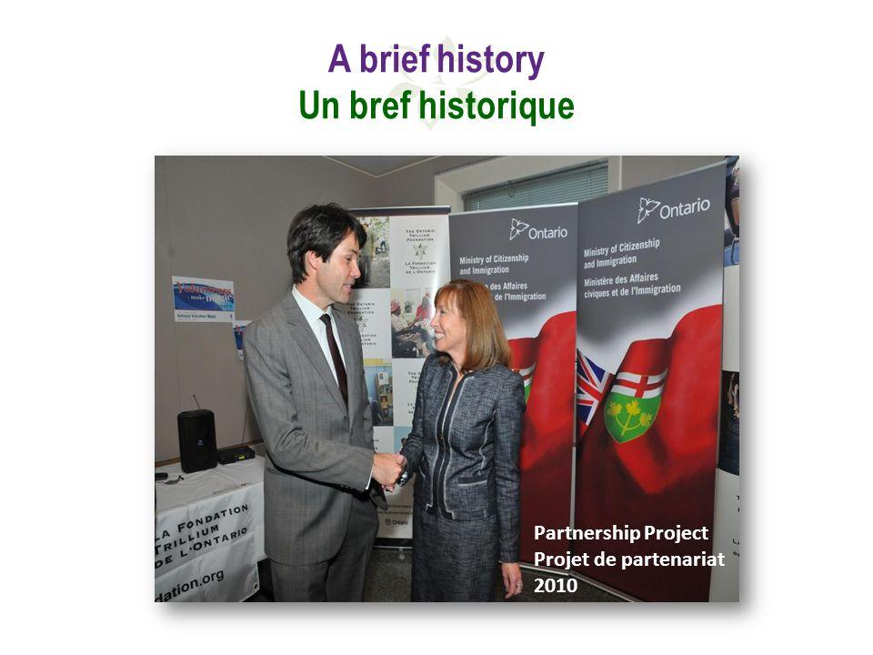 A brief history Un bref historique Partnership Project Projet de partenariat 2010