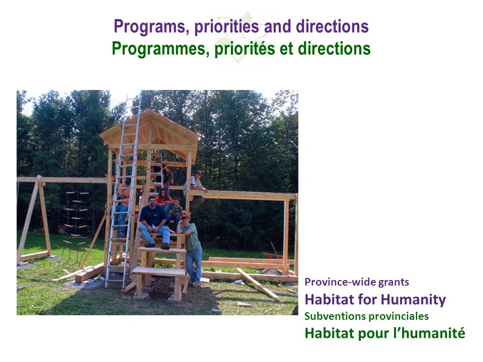 Province-wide grants Habitat for Humanity Subventions provinciales Habitat pour lhumanité