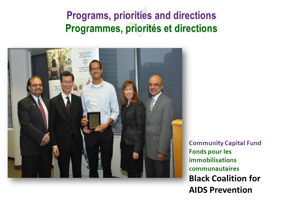 Programs, priorities and directions Programmes, priorités et directions Community Capital Fund Fonds pour les immobilisations communautaires Black Coalition for AIDS Prevention