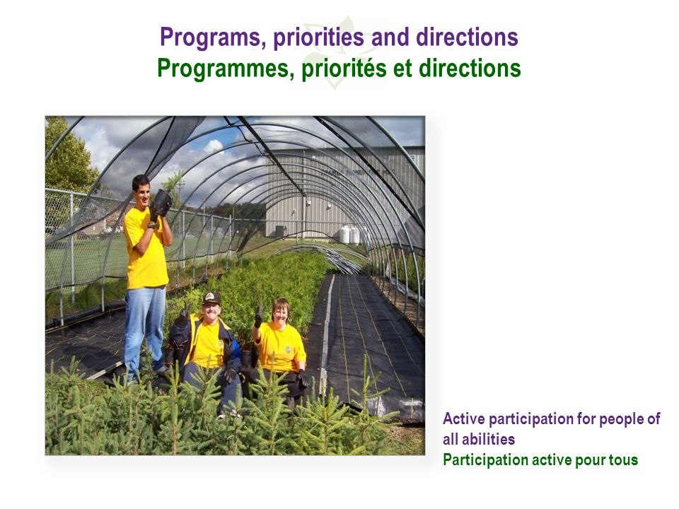 Programs, priorities and directions Programmes, priorités et directions Active participation for people of all abilities Participation active pour tous
