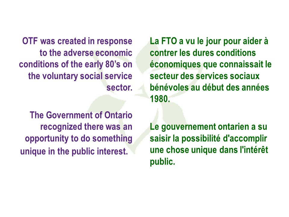 OTF was created in response to the adverse economic conditions of the early 80s on the voluntary social service sector.