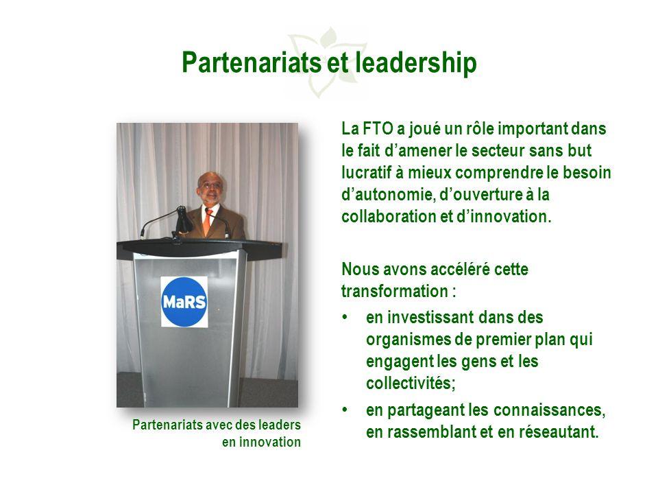 Partenariats et leadership La FTO a joué un rôle important dans le fait damener le secteur sans but lucratif à mieux comprendre le besoin dautonomie, douverture à la collaboration et dinnovation.