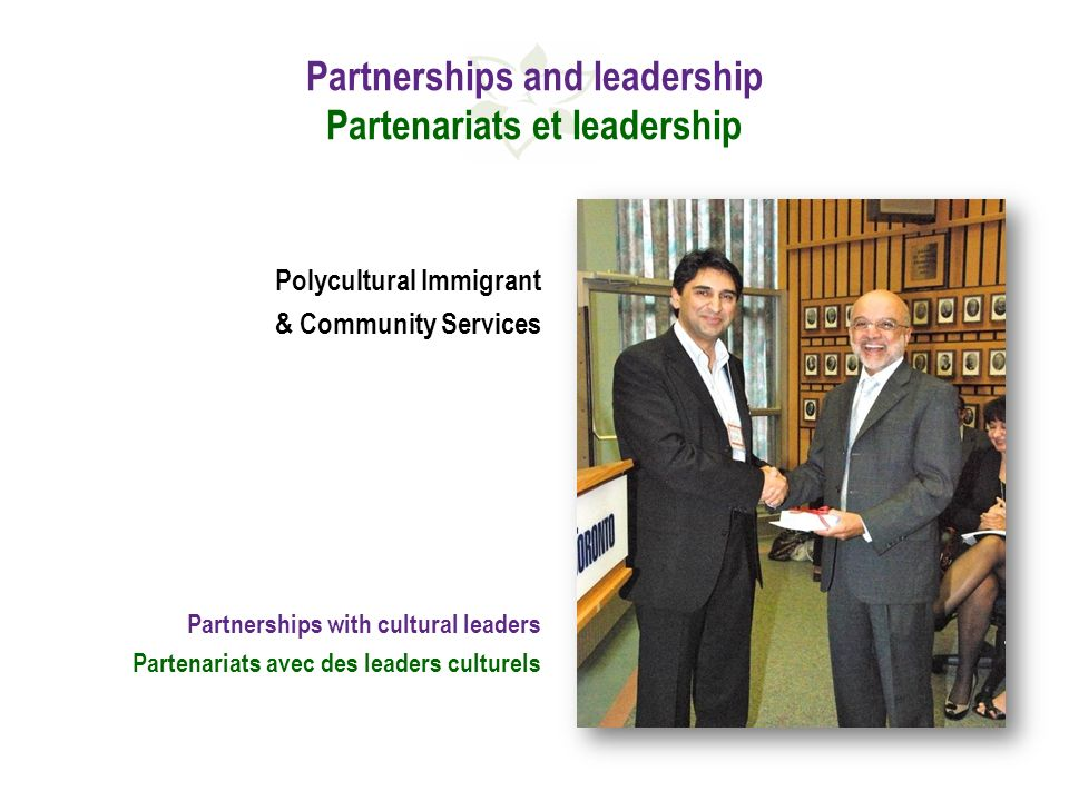 Partnerships and leadership Partenariats et leadership Polycultural Immigrant & Community Services Partnerships with cultural leaders Partenariats avec des leaders culturels