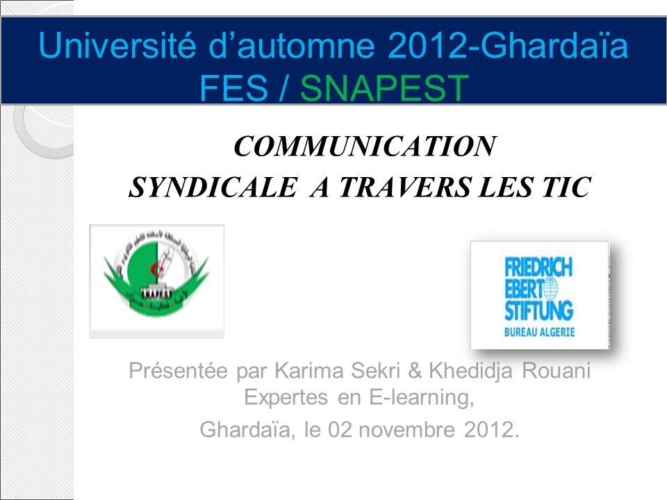 COMMUNICATION SYNDICALE A TRAVERS LES TIC Présentée par Karima Sekri & Khedidja Rouani Expertes en E-learning, Ghardaïa, le 02 novembre 2012. Universi