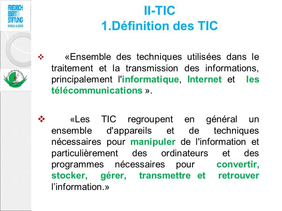 II-TIC 1.Définition des TIC «Ensemble des techniques utilisées dans le traitement et la transmission des informations, principalement l'informatique,