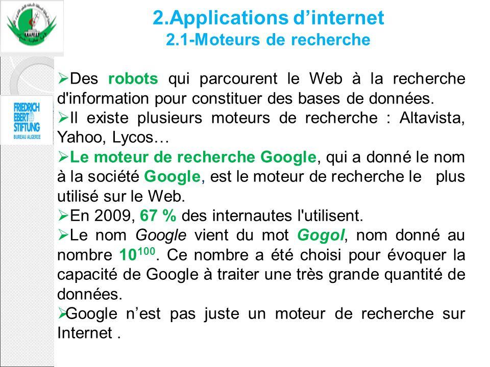 2.Applications dinternet 2.1-Moteurs de recherche Des robots qui parcourent le Web à la recherche d'information pour constituer des bases de données.