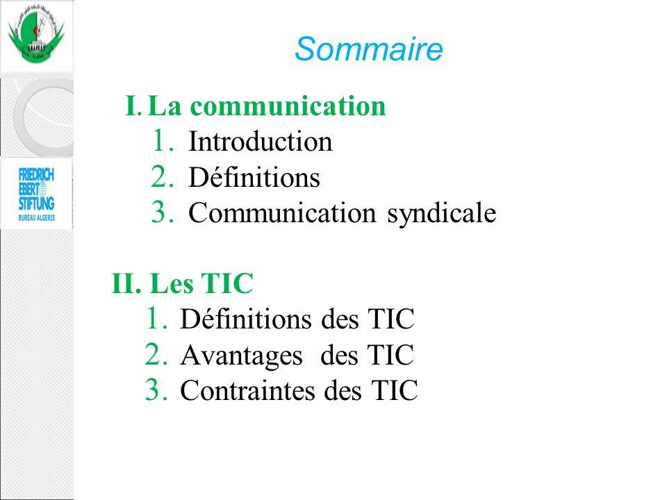 Sommaire I. La communication 1. Introduction 2. Définitions 3. Communication syndicale II. Les TIC 1. Définitions des TIC 2. Avantages des TIC 3. Cont