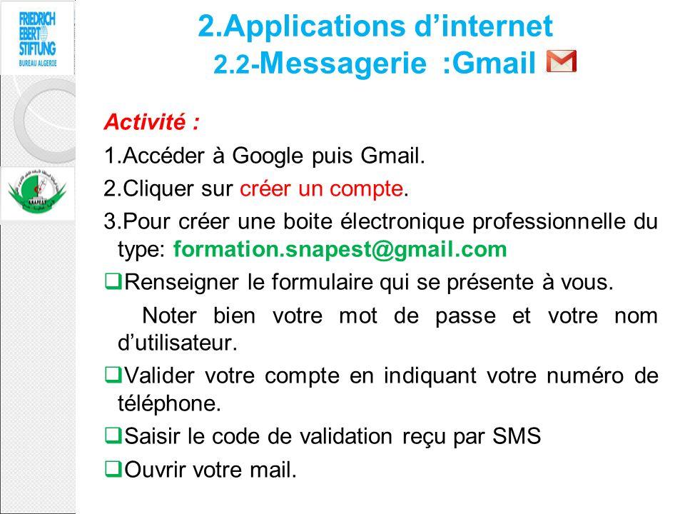 2.Applications dinternet 2.2- Messagerie :Gmail Activité : 1.Accéder à Google puis Gmail. 2.Cliquer sur créer un compte. 3.Pour créer une boite électr