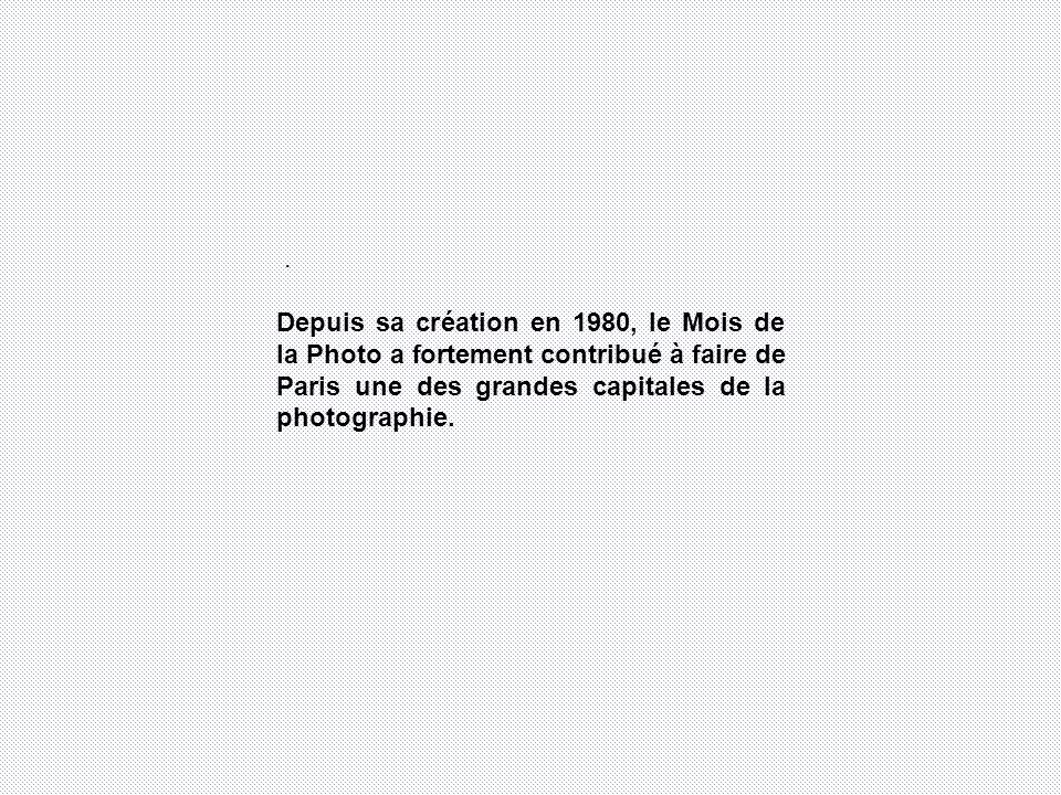 . Depuis sa création en 1980, le Mois de la Photo a fortement contribué à faire de Paris une des grandes capitales de la photographie.