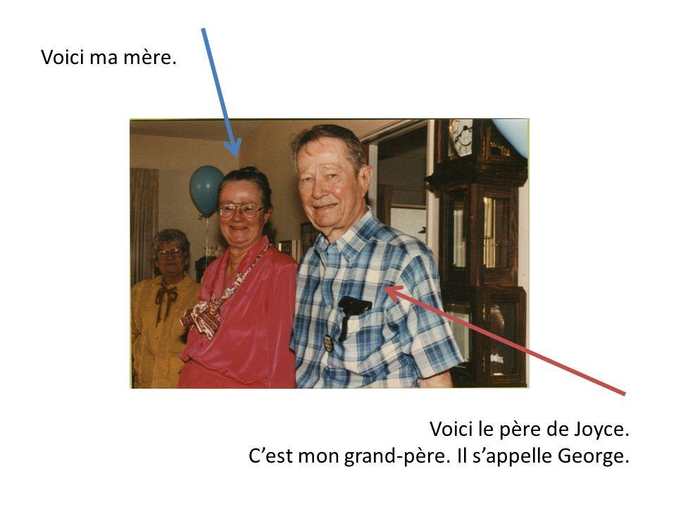 Voici ma mère. Voici le père de Joyce. Cest mon grand-père. Il sappelle George.