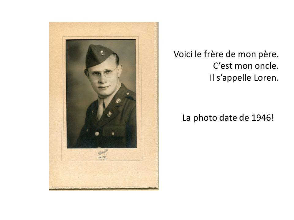 Voici le frère de mon père. Cest mon oncle. Il sappelle Loren. La photo date de 1946!
