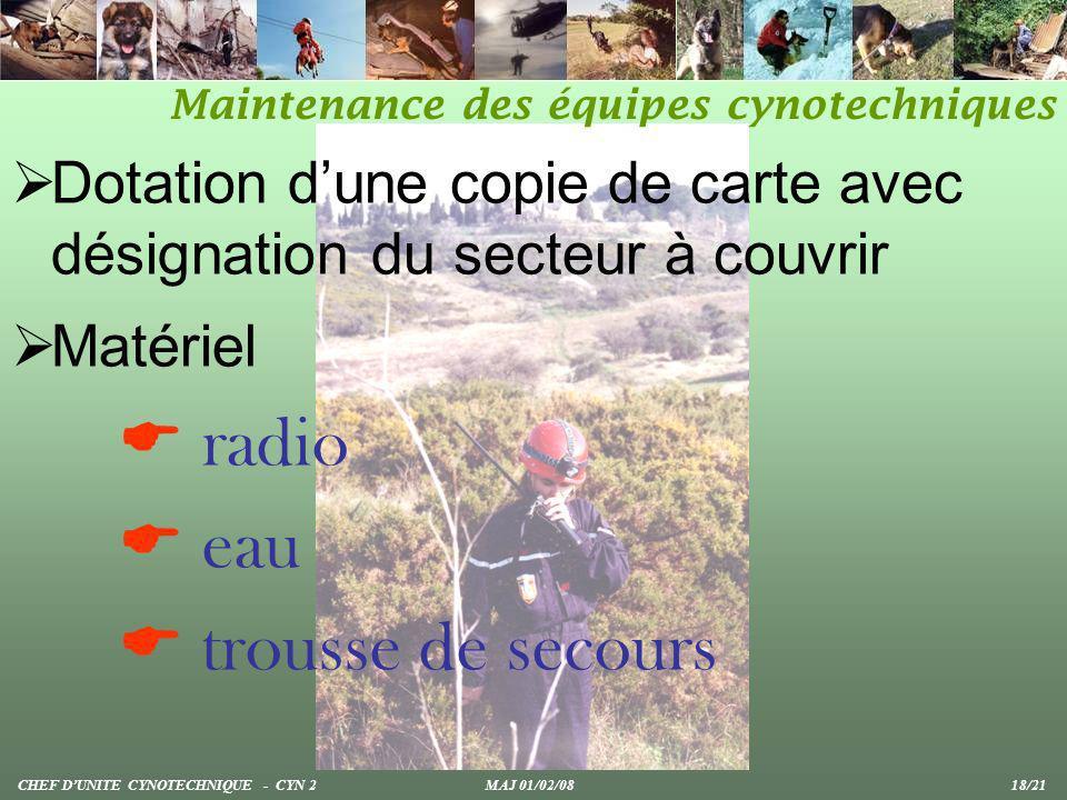 Dotation dune copie de carte avec désignation du secteur à couvrir Matériel radio eau trousse de secours Maintenance des équipes cynotechniques CHEF D