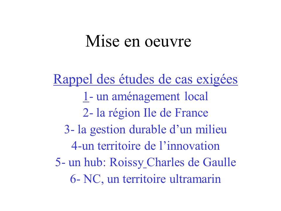 Mise en oeuvre Rappel des études de cas exigées 1- un aménagement local 2- la région Ile de France 3- la gestion durable dun milieu 4-un territoire de