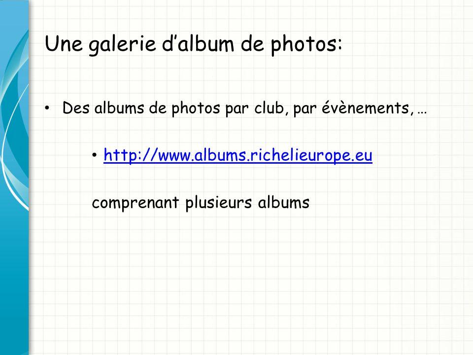 Une galerie dalbum de photos: Des albums de photos par club, par évènements, … http://www.albums.richelieurope.eu comprenant plusieurs albums