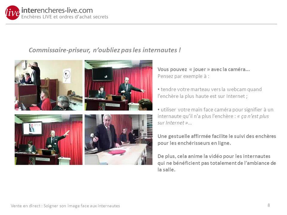 Commissaire-priseur, noubliez pas les internautes ! Vous pouvez « jouer » avec la caméra... Pensez par exemple à : tendre votre marteau vers la webcam