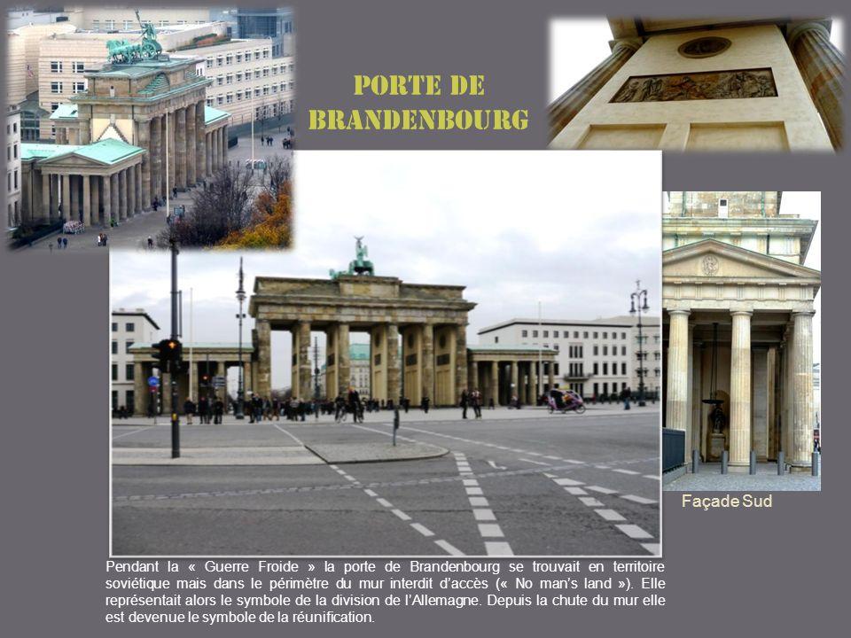 Façade Sud Porte de Brandenbourg Pendant la « Guerre Froide » la porte de Brandenbourg se trouvait en territoire soviétique mais dans le périmètre du mur interdit daccès (« No mans land »).