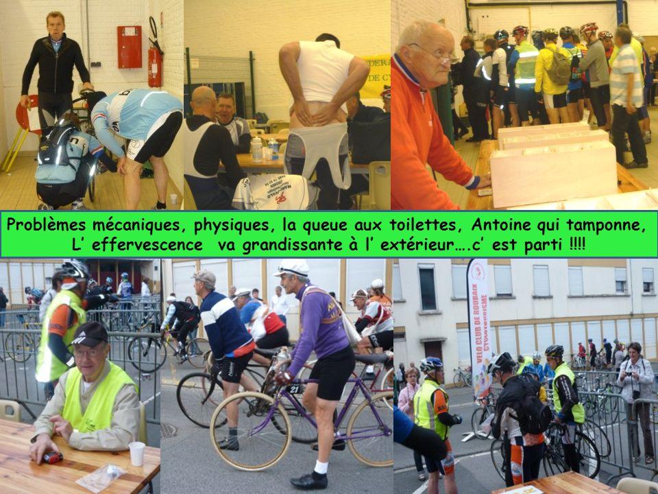 Problèmes mécaniques, physiques, la queue aux toilettes, Antoine qui tamponne, L effervescence va grandissante à l extérieur….c est parti !!!!