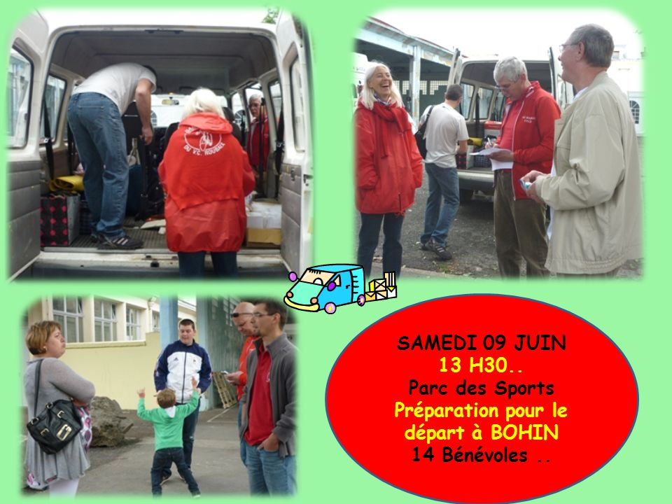 SAMEDI 09 JUIN 13 H30.. Parc des Sports Préparation pour le départ à BOHIN 14 Bénévoles..