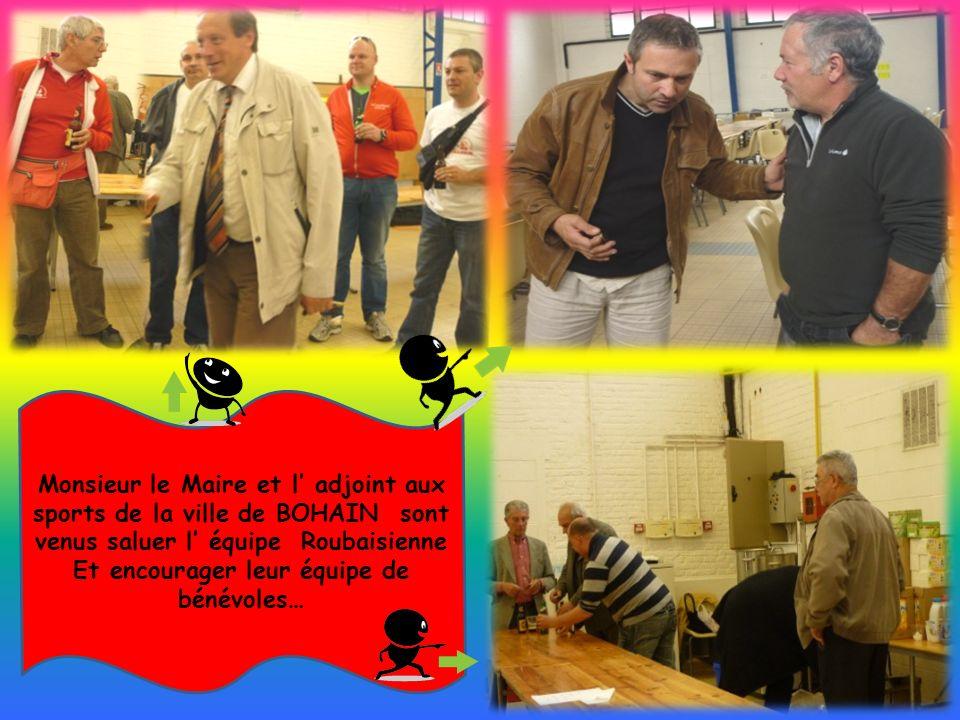 Monsieur le Maire et l adjoint aux sports de la ville de BOHAIN sont venus saluer l équipe Roubaisienne Et encourager leur équipe de bénévoles…
