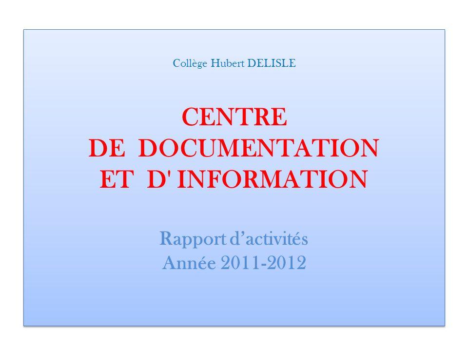 Collège Hubert DELISLE CENTRE DE DOCUMENTATION ET D' INFORMATION Rapport dactivités Année 2011-2012