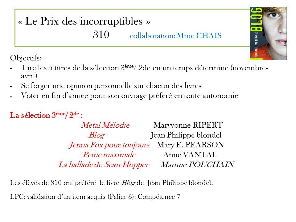« Le Prix des incorruptibles » 310 collaboration: Mme CHAIS Objectifs: - Lire les 5 titres de la sélection 3 ème / 2de en un temps déterminé (novembre
