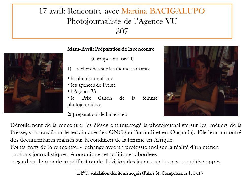 17 avril: Rencontre avec Martina BACIGALUPO Photojournaliste de lAgence VU 307 LPC : validation des items acquis (Palier 3): Compétences 1, 5 et 7 Mar