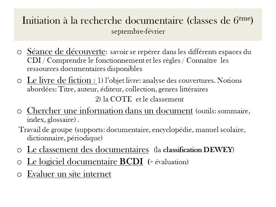 Initiation à la recherche documentaire (classes de 6 ème ) septembre-février o Séance de découverte : savoir se repérer dans les différents espaces du