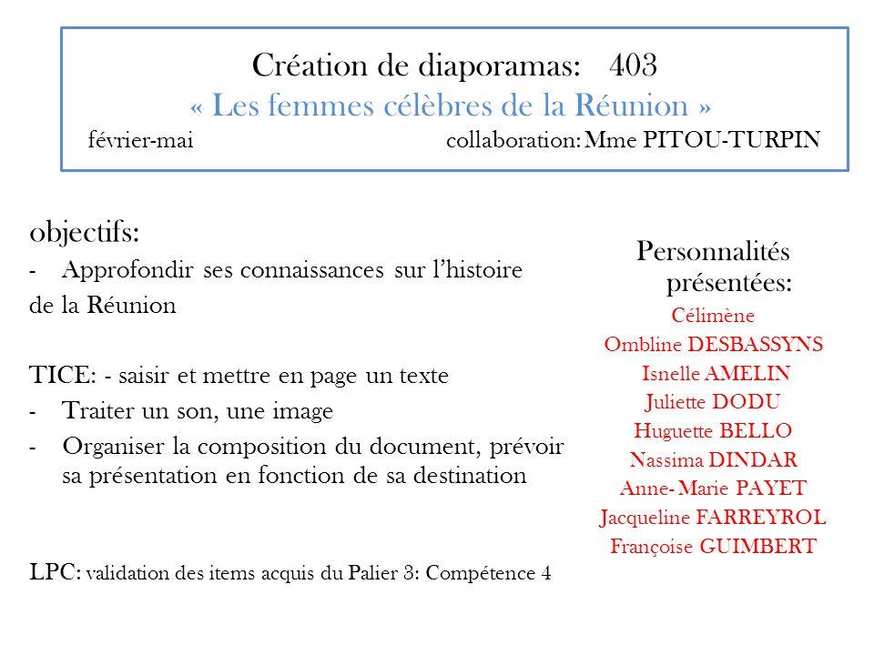 Création de diaporamas: 403 « Les femmes célèbres de la Réunion » février-mai collaboration: Mme PITOU-TURPIN objectifs: -Approfondir ses connaissance