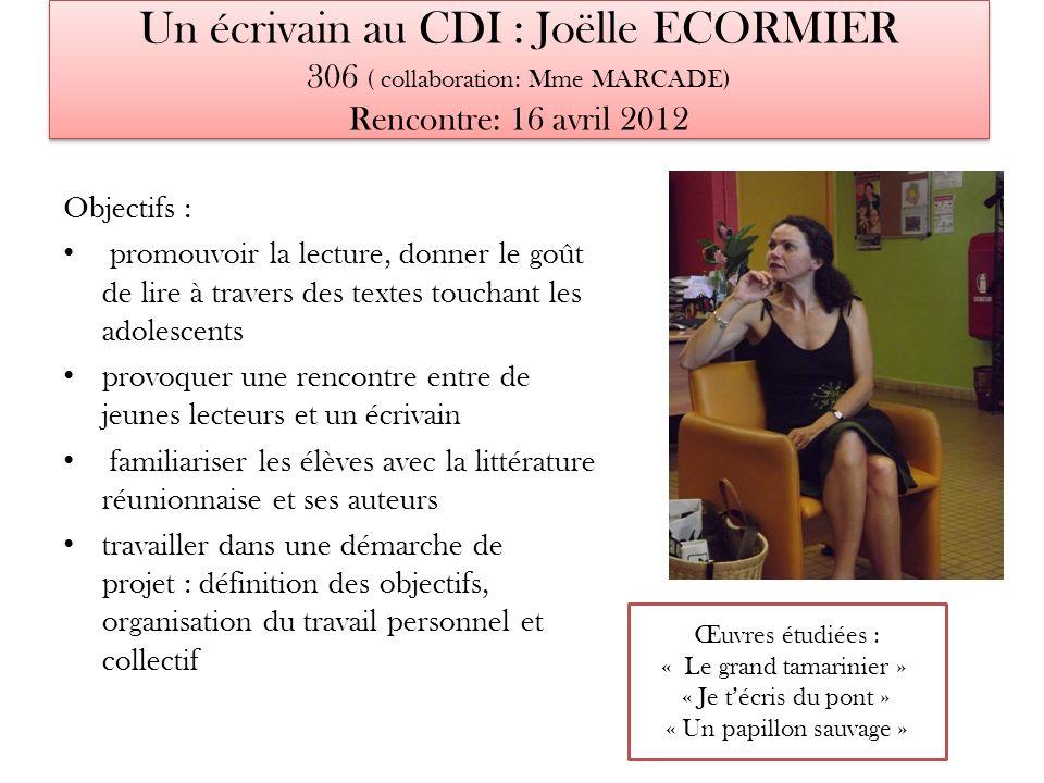 Un écrivain au CDI : Joëlle ECORMIER 306 ( collaboration: Mme MARCADE) Rencontre: 16 avril 2012 Objectifs : promouvoir la lecture, donner le goût de l