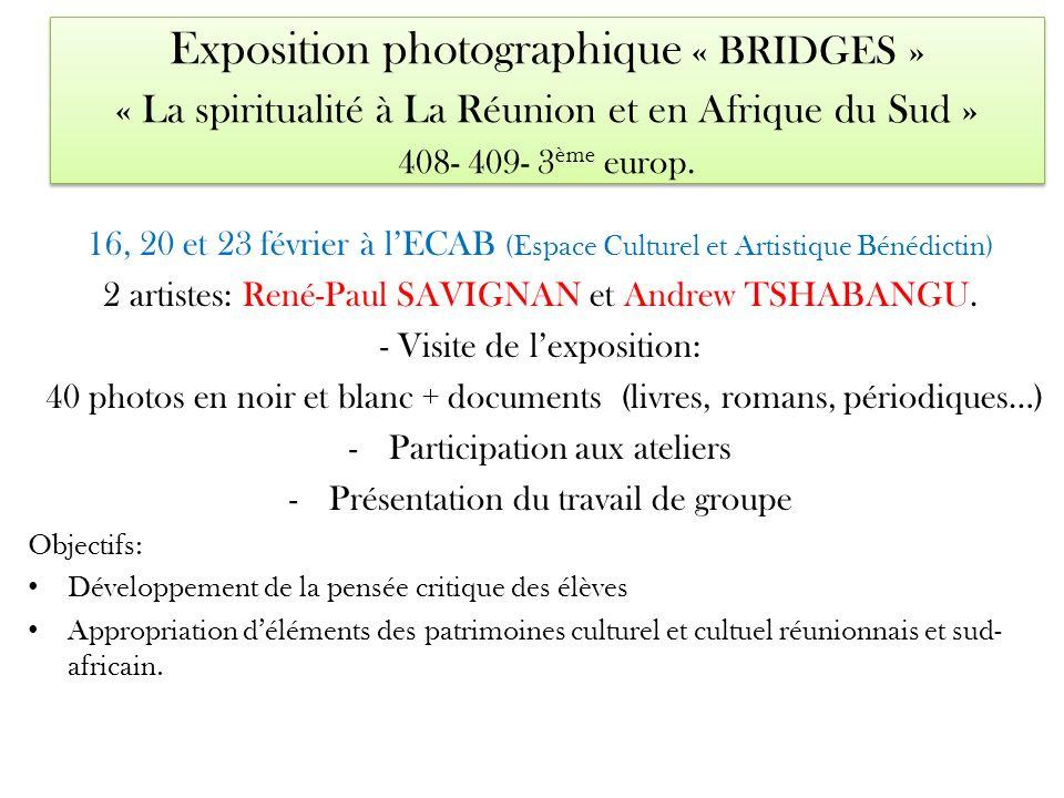 Exposition photographique « BRIDGES » « La spiritualité à La Réunion et en Afrique du Sud » 408- 409- 3 ème europ. 16, 20 et 23 février à lECAB (Espac