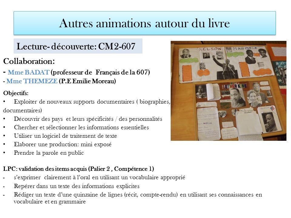 Autres animations autour du livre Lecture- découverte: CM2-607 Collaboration : - Mme BADAT (professeur de Français de la 607) - Mme THEMEZE (P.E Emili