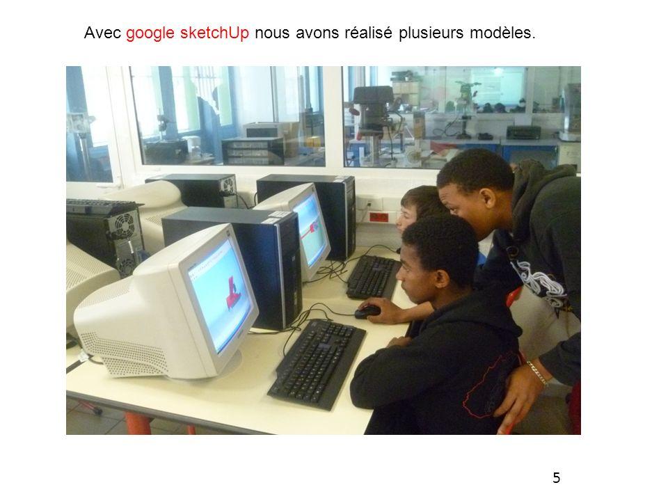 Avec google sketchUp nous avons réalisé plusieurs modèles. 5