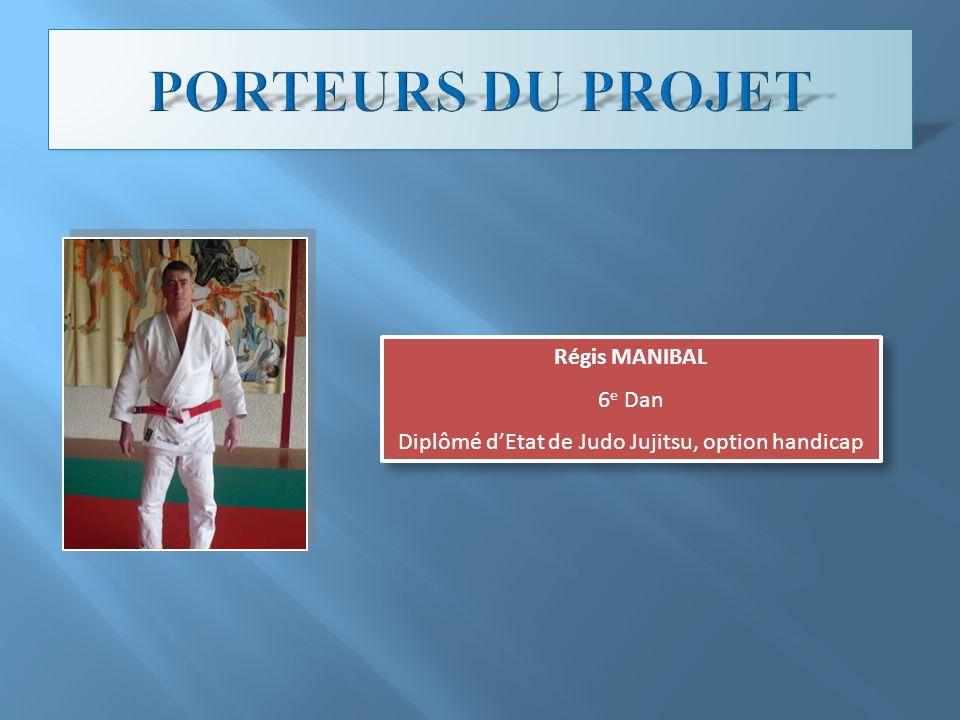 Régis MANIBAL 6 e Dan Diplômé dEtat de Judo Jujitsu, option handicap Régis MANIBAL 6 e Dan Diplômé dEtat de Judo Jujitsu, option handicap
