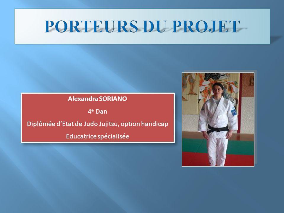 Alexandra SORIANO 4 e Dan Diplômée dEtat de Judo Jujitsu, option handicap Educatrice spécialisée Alexandra SORIANO 4 e Dan Diplômée dEtat de Judo Juji