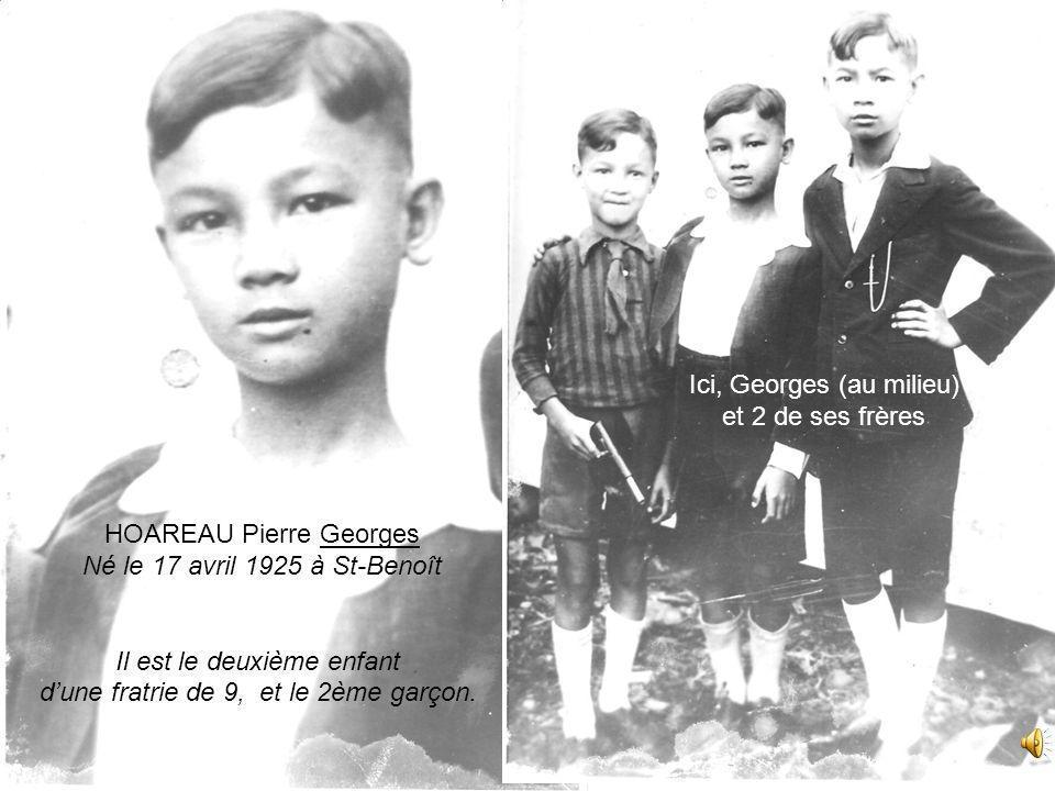 HOAREAU Pierre Georges Né le 17 avril 1925 à St-Benoît Il est le deuxième enfant dune fratrie de 9, et le 2ème garçon.