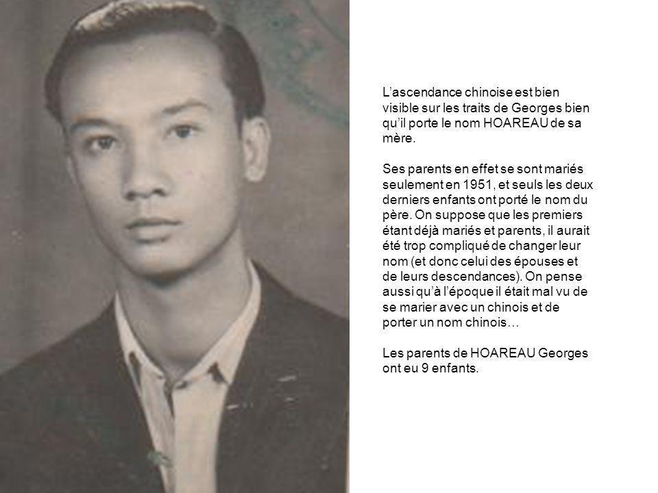 Lascendance chinoise est bien visible sur les traits de Georges bien quil porte le nom HOAREAU de sa mère.