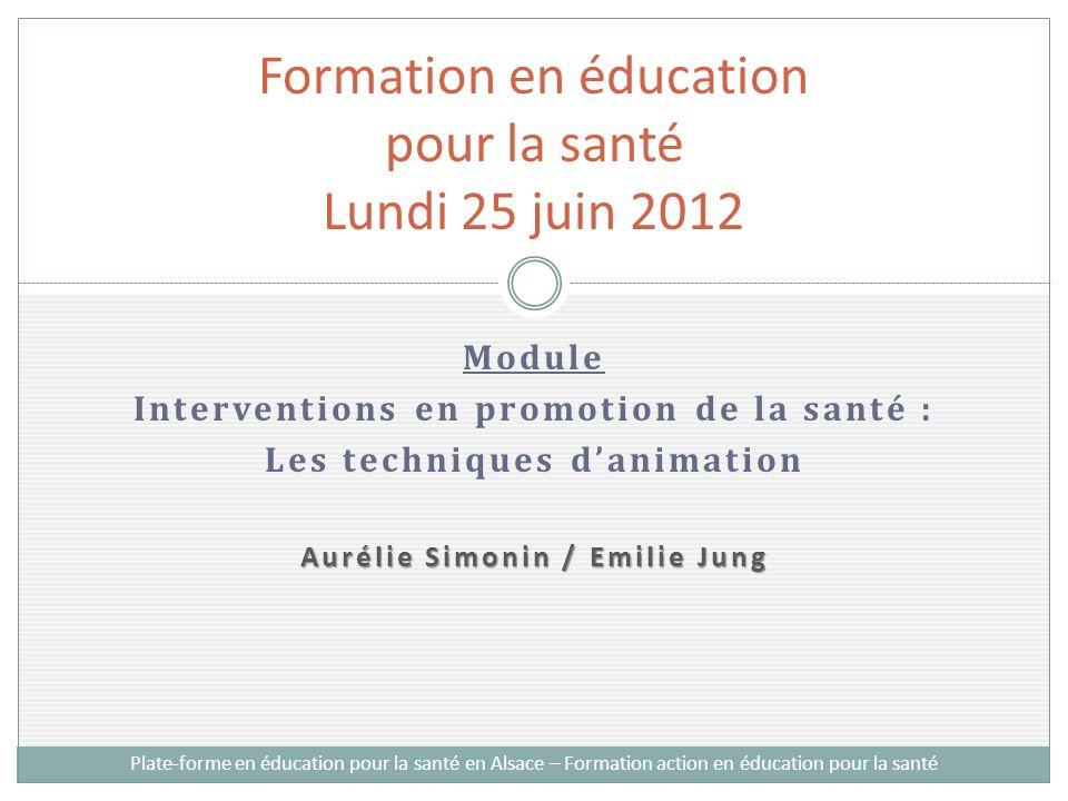 Module Interventions en promotion de la santé : Les techniques danimation Aurélie Simonin / Emilie Jung Formation en éducation pour la santé Lundi 25