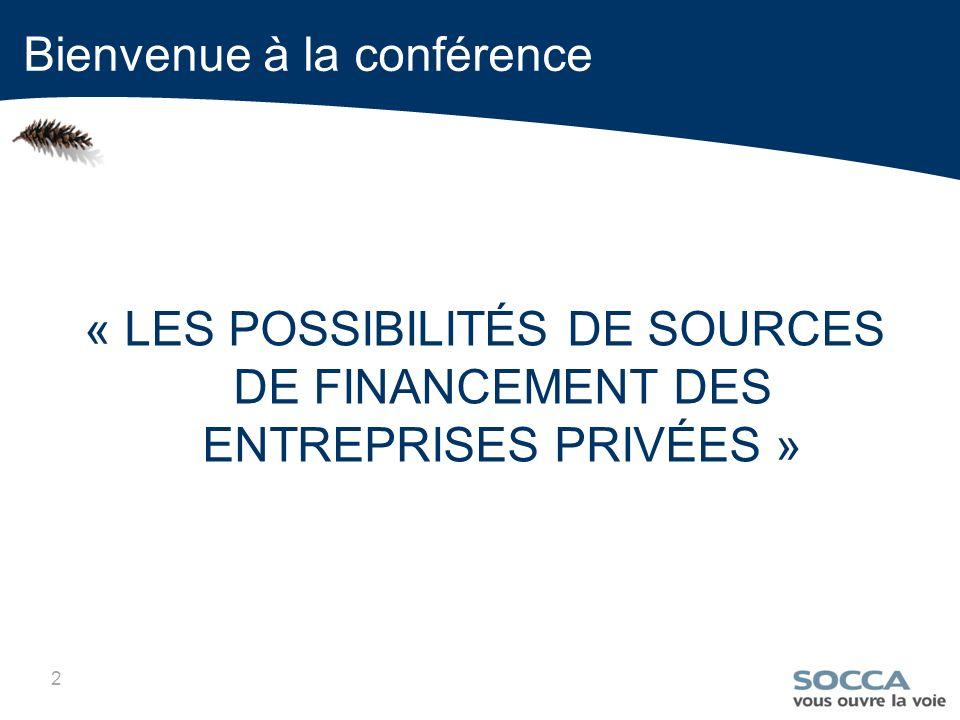 2 « LES POSSIBILITÉS DE SOURCES DE FINANCEMENT DES ENTREPRISES PRIVÉES » Bienvenue à la conférence