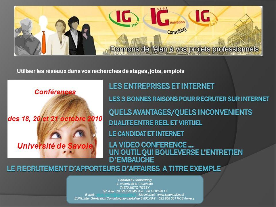 Utiliser les réseaux dans vos recherches de stages, jobs, emplois Cabinet IG Consulting 4, chemin de la Couchette 74370 METZ-TESSY Tél. /Fax : 04 50 6