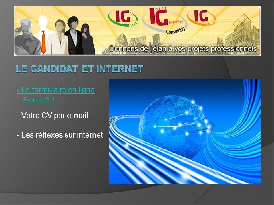 - Le formulaire en ligne - Votre CV par e-mail Exemple 2Exemple 2, 33 - Les réflexes sur internet