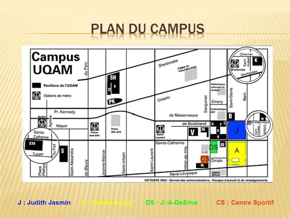 J : Judith JasminA : Hubert Aquin DS : J.-A-DeS è ve CS : Centre Sportif