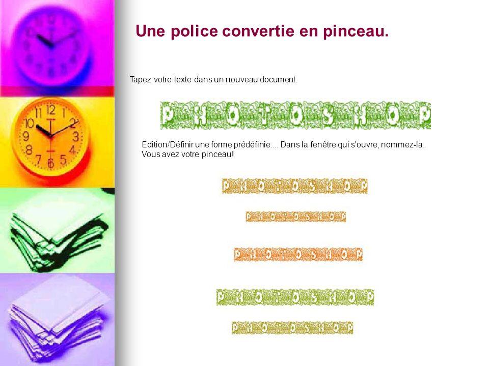 Une police convertie en pinceau. Tapez votre texte dans un nouveau document. Edition/Définir une forme prédéfinie.... Dans la fenêtre qui s'ouvre, nom