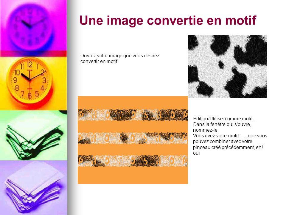 Une image convertie en motif Ouvrez votre image que vous désirez convertir en motif Edition/Utiliser comme motif.... Dans la fenêtre qui s'ouvre, nomm