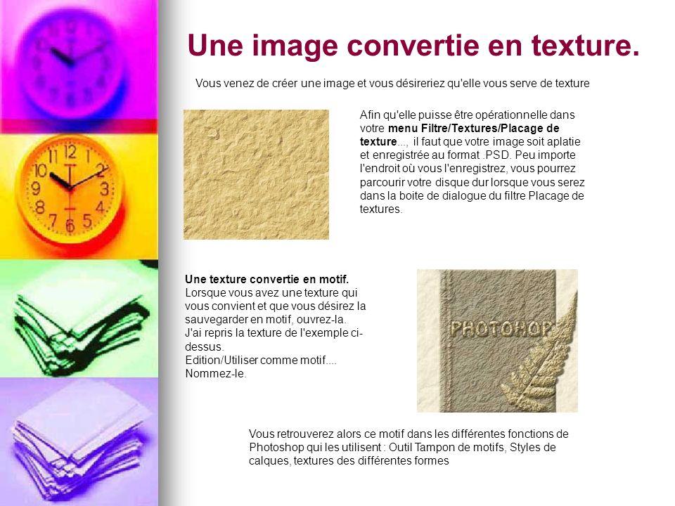 Une image convertie en texture. Vous venez de créer une image et vous désireriez qu'elle vous serve de texture Afin qu'elle puisse être opérationnelle
