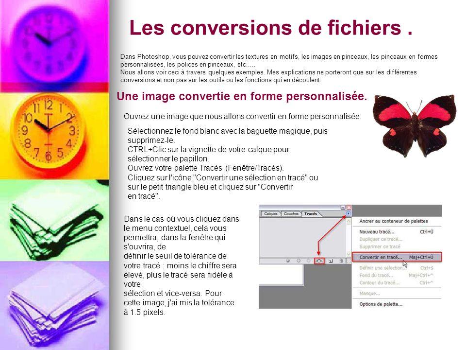 Les conversions de fichiers. Dans Photoshop, vous pouvez convertir les textures en motifs, les images en pinceaux, les pinceaux en formes personnalisé