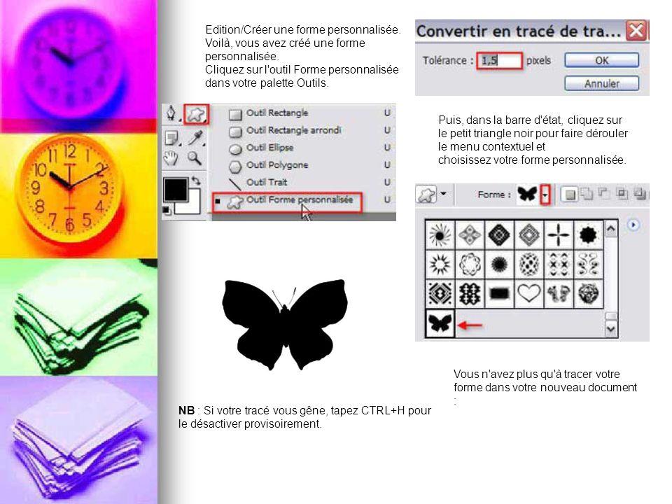 Edition/Créer une forme personnalisée. Voilà, vous avez créé une forme personnalisée. Cliquez sur l'outil Forme personnalisée dans votre palette Outil