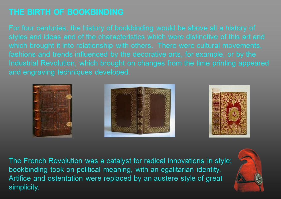 THE BIRTH OF BOOKBINDING For four centuries, the history of bookbinding would be above all a history of styles and ideas and of the characteristics wh